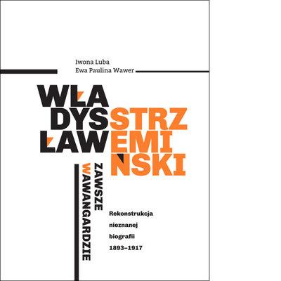 Władysław Strzemiński - zawsze  w awangardzie. Rekonstrukcja nieznanej biografii 1893 - 1917