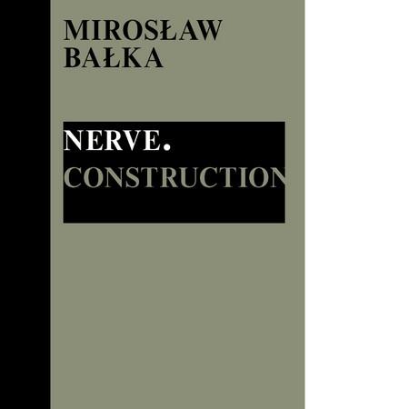 Mirosław Bałka: Nerve. Construction