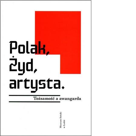 Polak, Żyd, artysta. Tożsamość a awangarda