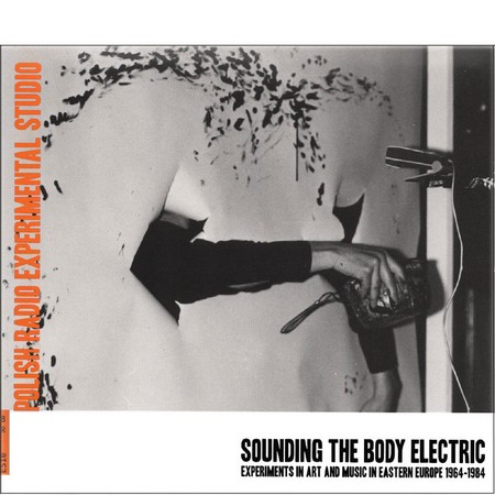 Sounding The Body Electric. Experiments in art and music in Eastern Europe 1964-1984