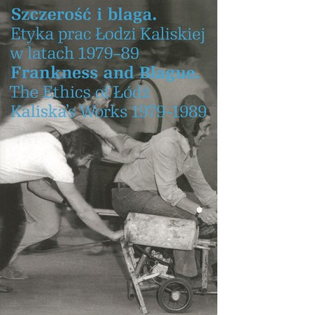Frankness and Blague. The Ethics of Łódź Kaliskas  Works 1979-1989