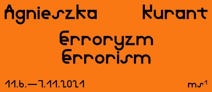 Napis: Agnieszka Kurant, Erroryzm/Errorism, 11 czerwca - 7 listopada 2021