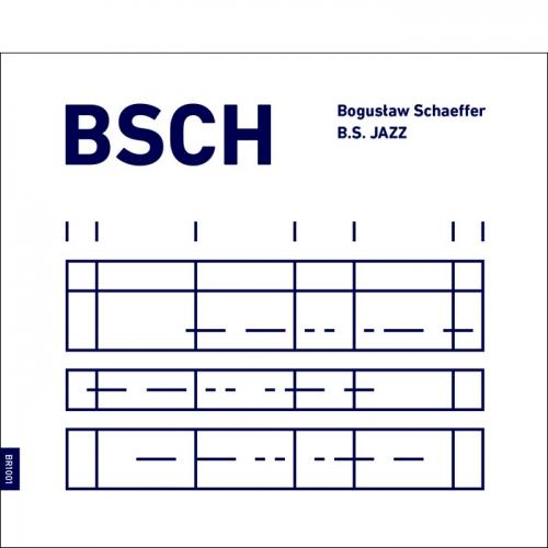 BSCH, B.S JAZZ. Bogusław Schaeffer - Płyta CD