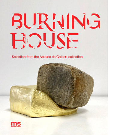 Burning House. Selection from the Antoine de Galbert collection