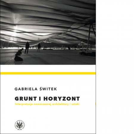 Grunt i horyzont. Interpretacje nowoczesnej architektury i sztuki