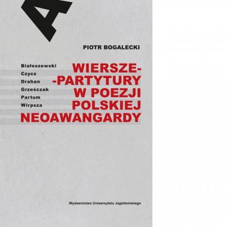 Wiersze-partytury w poezji polskiej neoawangardy. Białoszewski, Czycz, Drahan, grześczak, Partum, Wirpsza